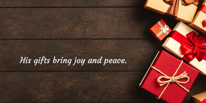 His gifts bring joy and peace. (1)